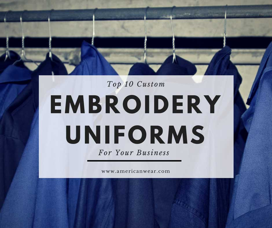 Top 10 Customized Embroidery Uniforms For Your Business